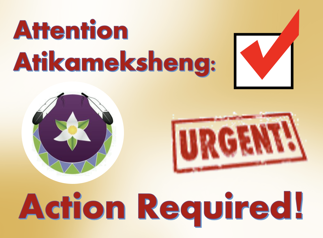 Attention Atikameksheng Citizens: Action Required!